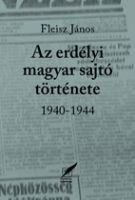 Fleisz János - Az erdélyi magyar sajtó története 1940-1944 - borító-net